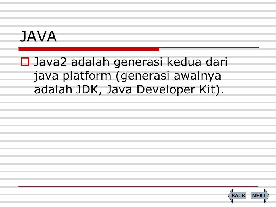 JAVA Java2 adalah generasi kedua dari java platform (generasi awalnya adalah JDK, Java Developer Kit).