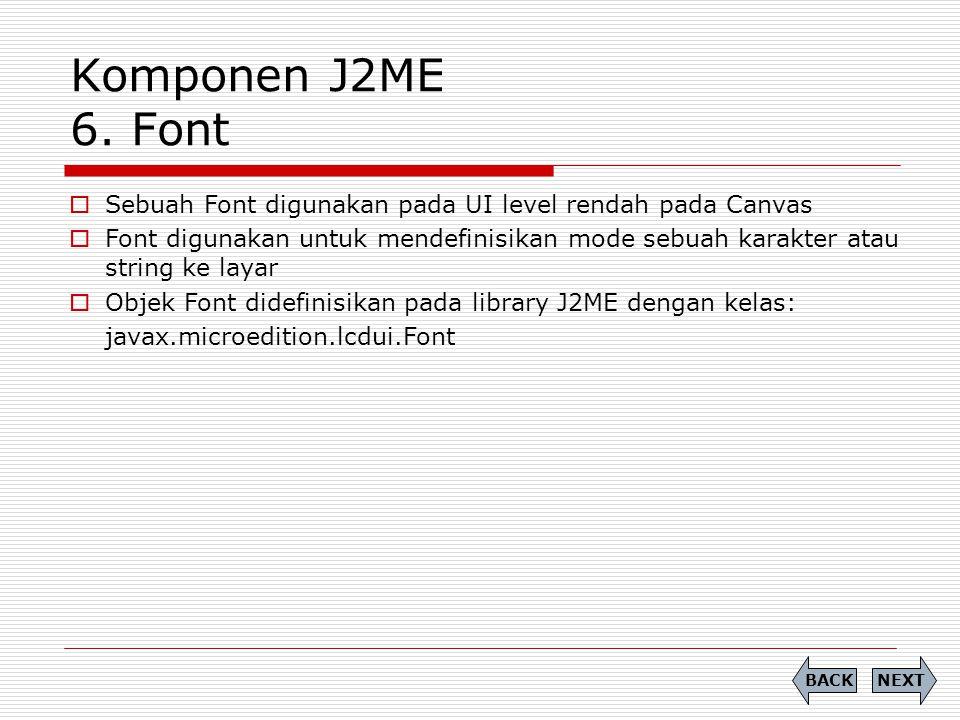 Komponen J2ME 6. Font Sebuah Font digunakan pada UI level rendah pada Canvas.