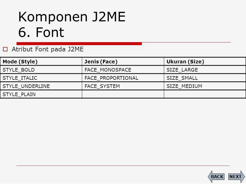 Komponen J2ME 6. Font Atribut Font pada J2ME Mode (Style) Jenis (Face)