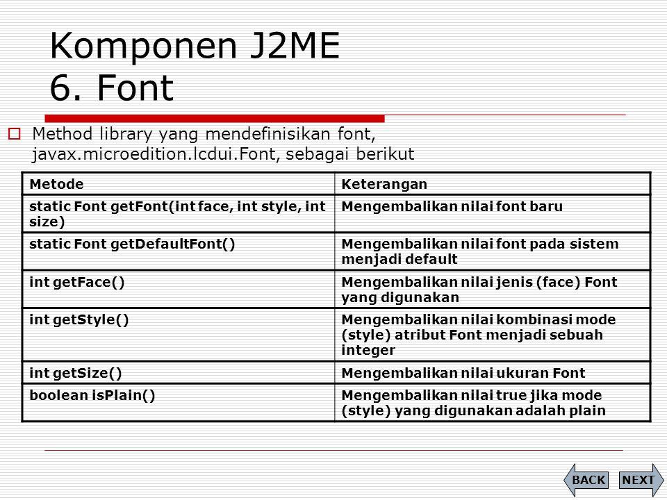 Komponen J2ME 6. Font Method library yang mendefinisikan font, javax.microedition.lcdui.Font, sebagai berikut.