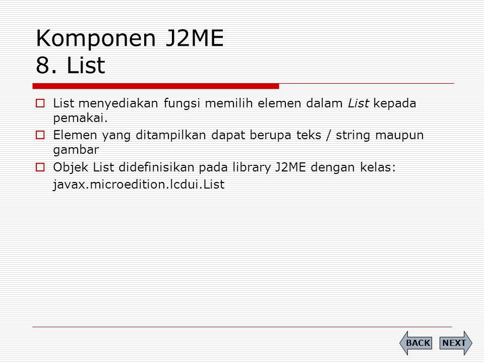 Komponen J2ME 8. List List menyediakan fungsi memilih elemen dalam List kepada pemakai.