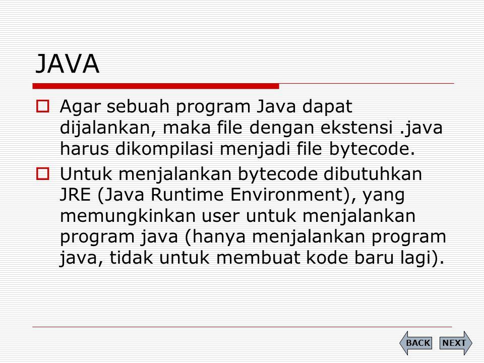 JAVA Agar sebuah program Java dapat dijalankan, maka file dengan ekstensi .java harus dikompilasi menjadi file bytecode.