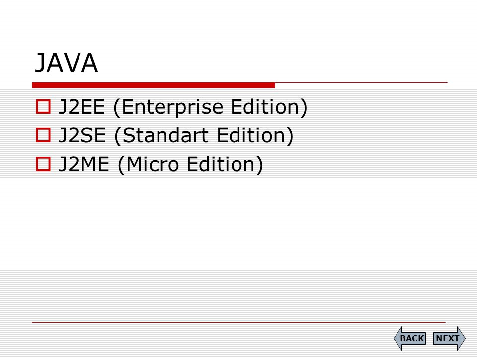 JAVA J2EE (Enterprise Edition) J2SE (Standart Edition)