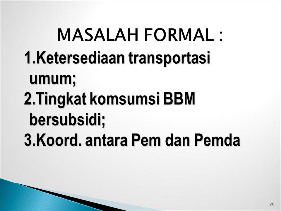 Ketersediaan transportasi umum; Tingkat komsumsi BBM bersubsidi;