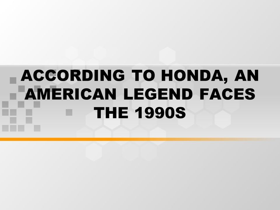 ACCORDING TO HONDA, AN AMERICAN LEGEND FACES THE 1990S