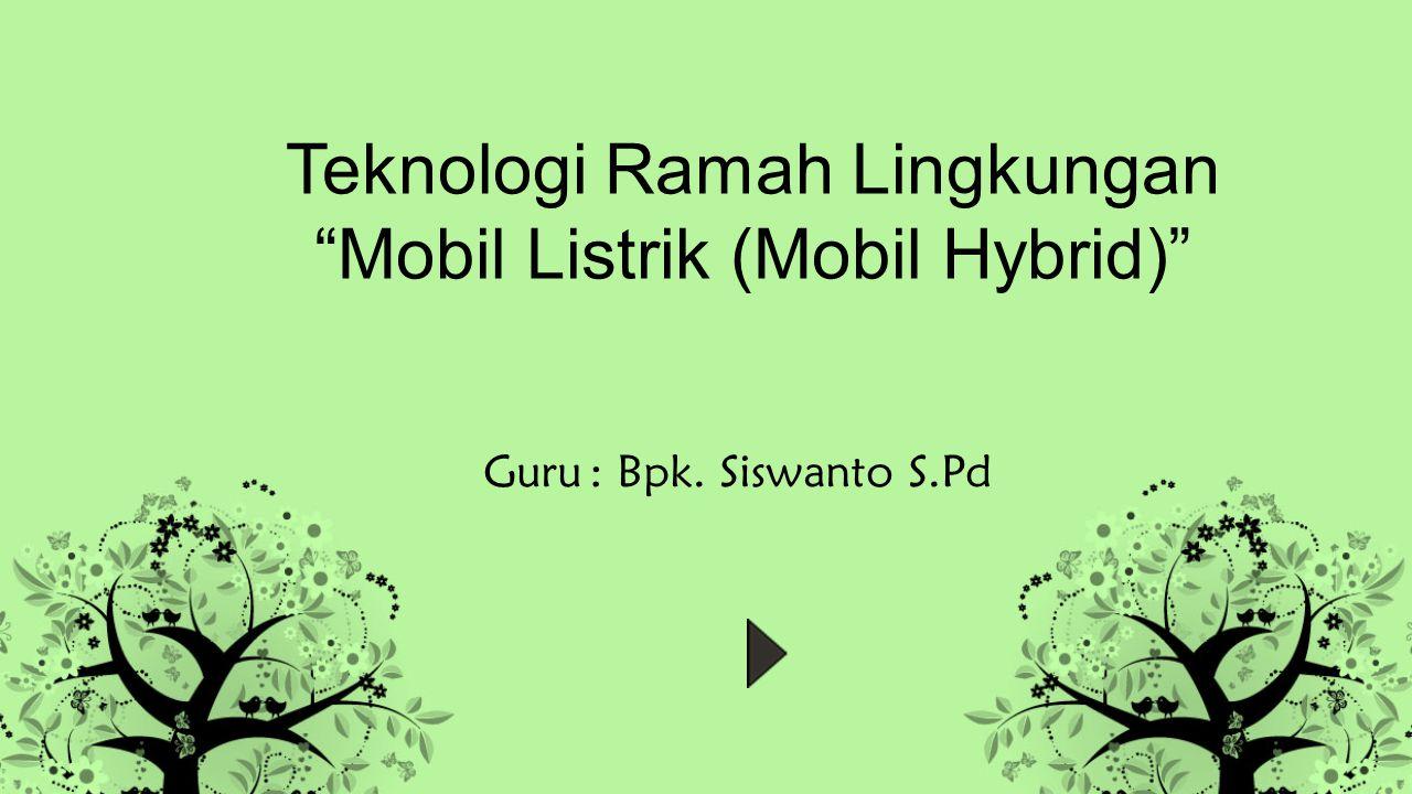 Teknologi Ramah Lingkungan Mobil Listrik (Mobil Hybrid)
