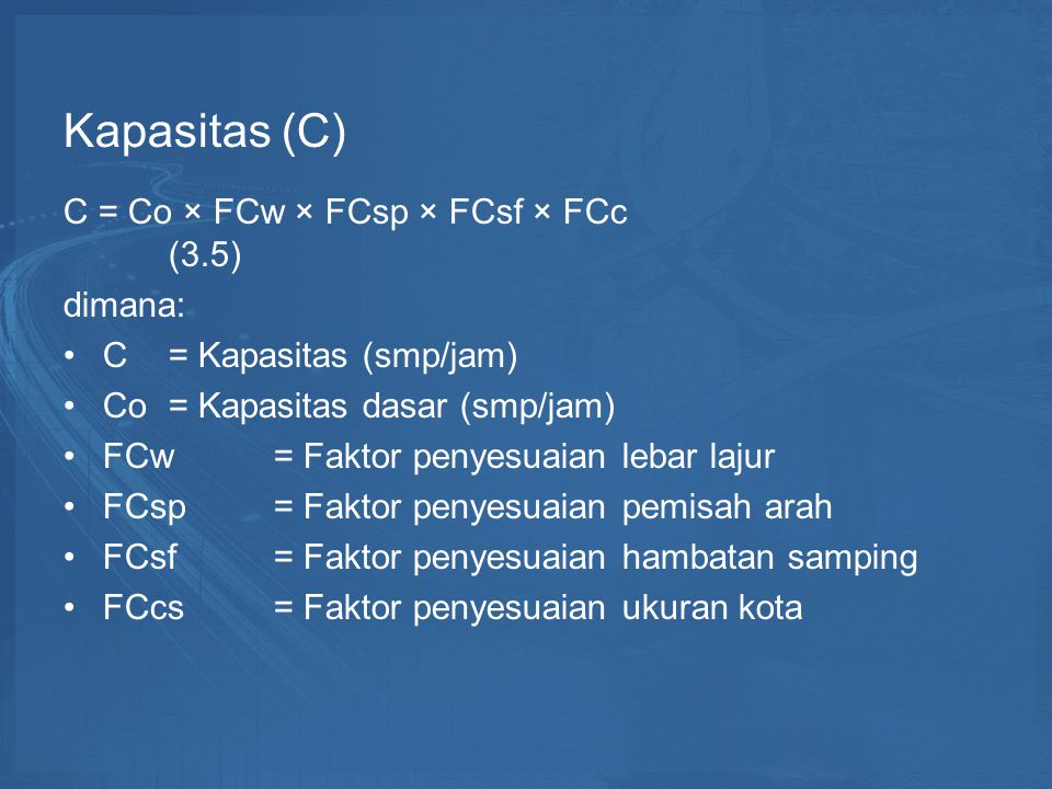 Kapasitas (C) C = Co × FCw × FCsp × FCsf × FCc (3.5) dimana: