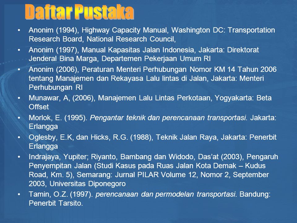 Daftar Pustaka Anonim (1994), Highway Capacity Manual, Washington DC: Transportation Research Board, National Research Council,