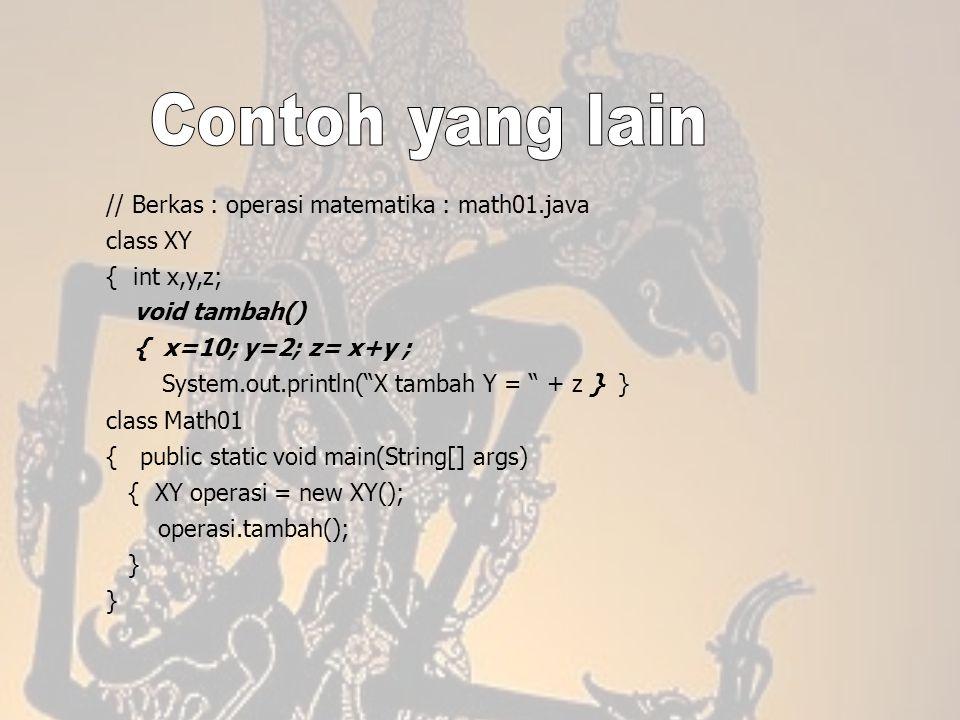 Contoh yang lain // Berkas : operasi matematika : math01.java class XY