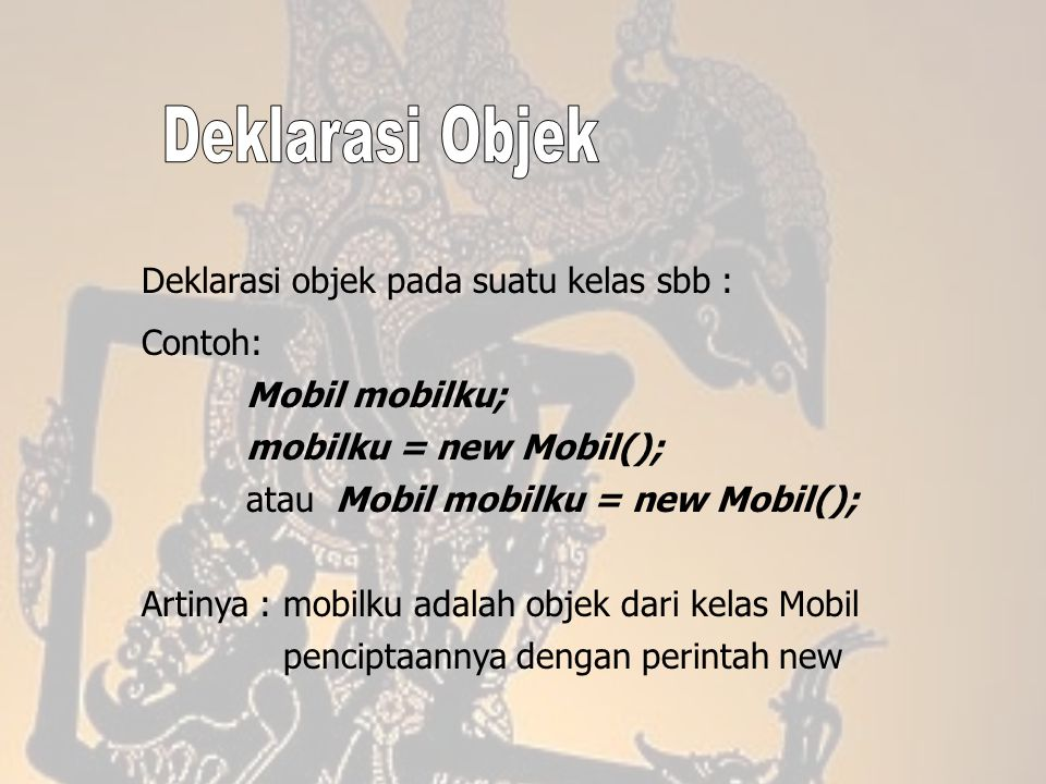 Deklarasi Objek Deklarasi objek pada suatu kelas sbb : Contoh: