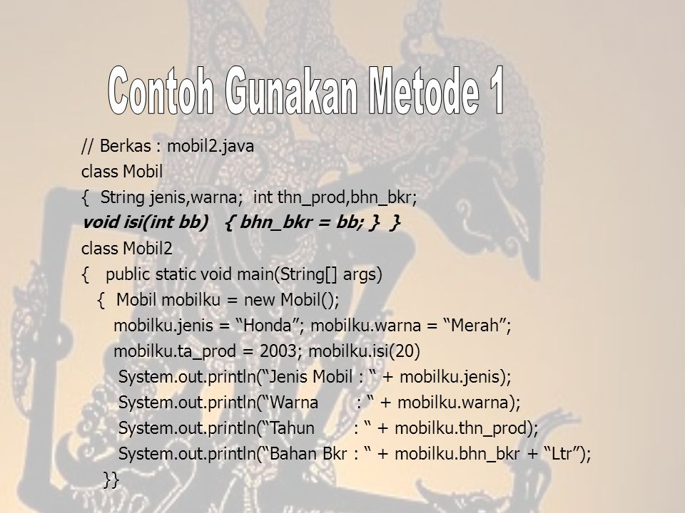 Contoh Gunakan Metode 1 // Berkas : mobil2.java class Mobil