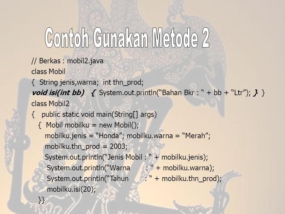 Contoh Gunakan Metode 2 // Berkas : mobil2.java class Mobil