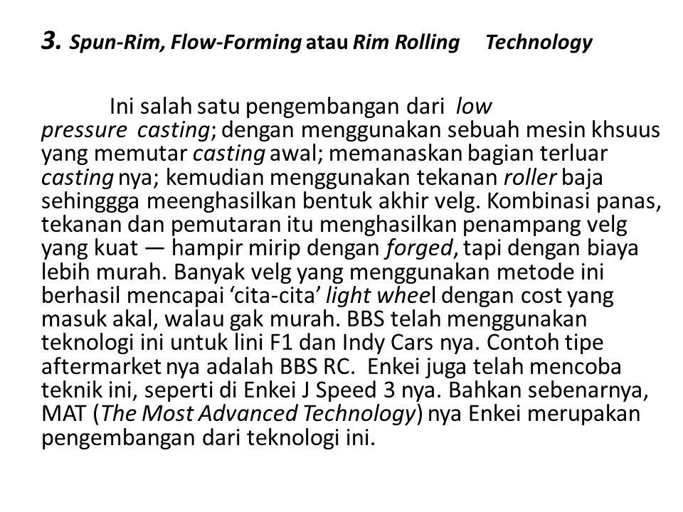 3. Spun-Rim, Flow-Forming atau Rim Rolling Technology