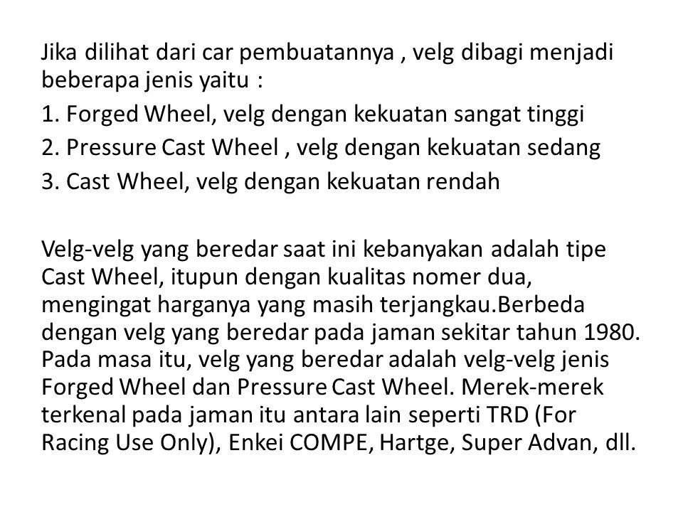 Jika dilihat dari car pembuatannya , velg dibagi menjadi beberapa jenis yaitu : 1.