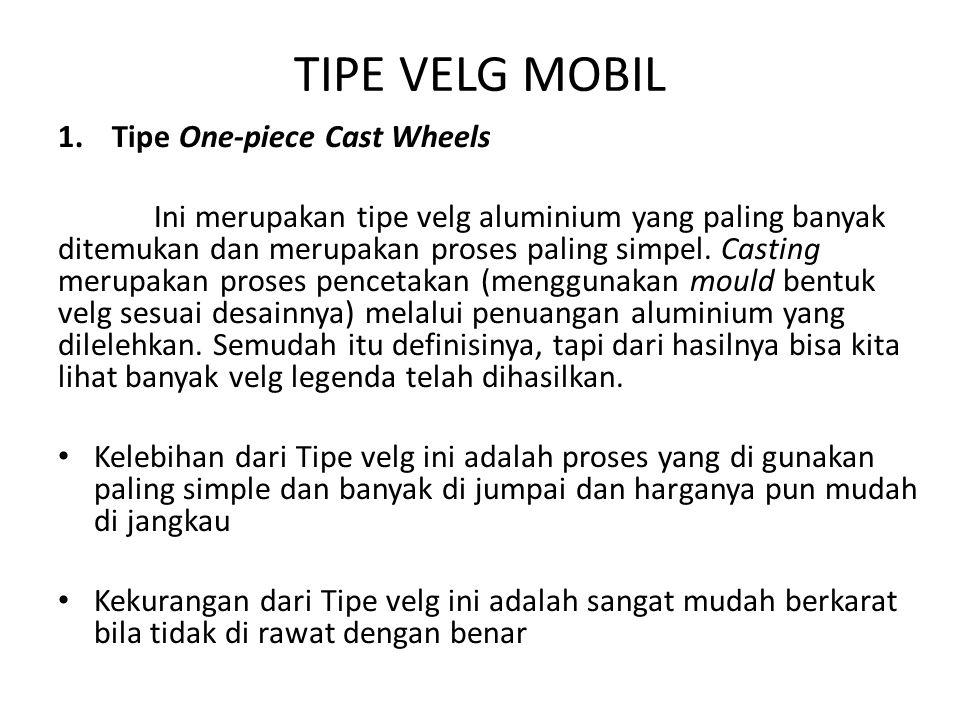 TIPE VELG MOBIL Tipe One-piece Cast Wheels