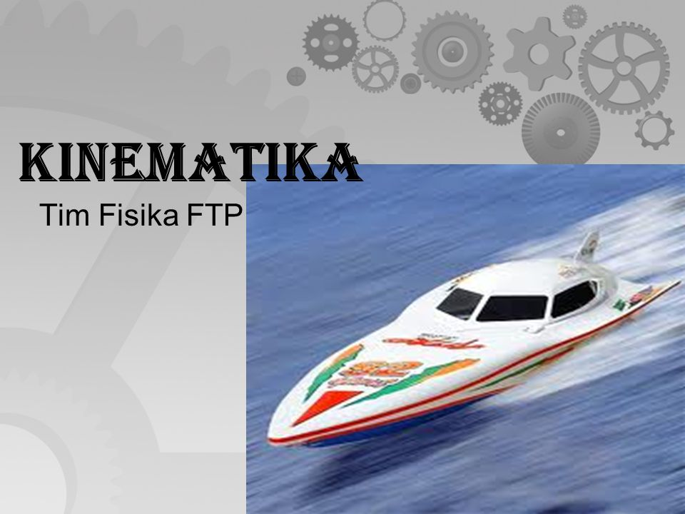 KINEMATIKA Tim Fisika FTP