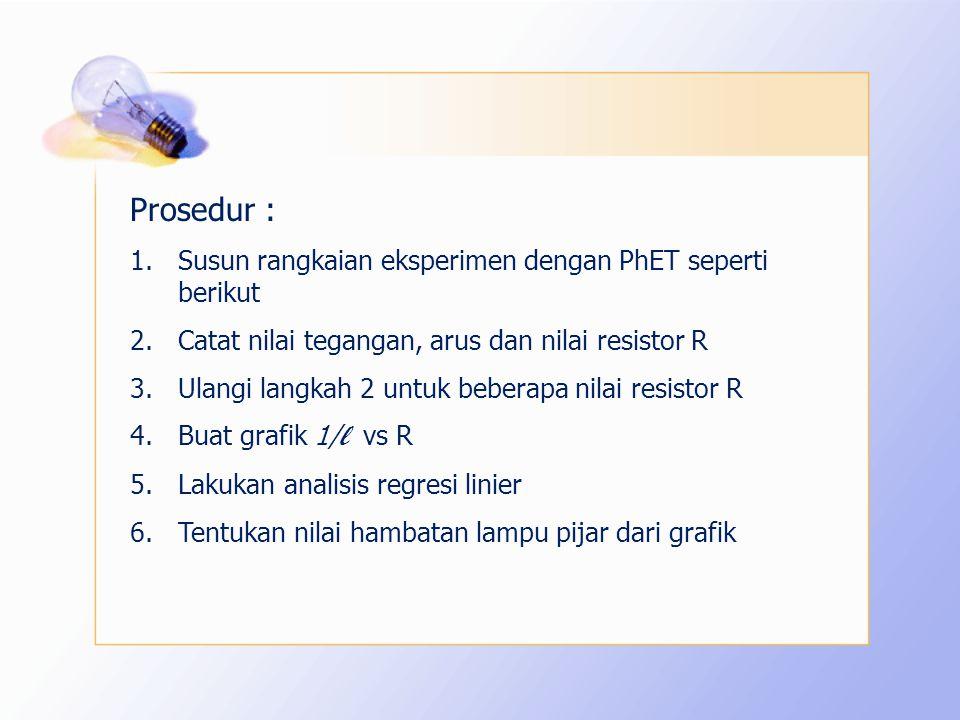 Prosedur : Susun rangkaian eksperimen dengan PhET seperti berikut