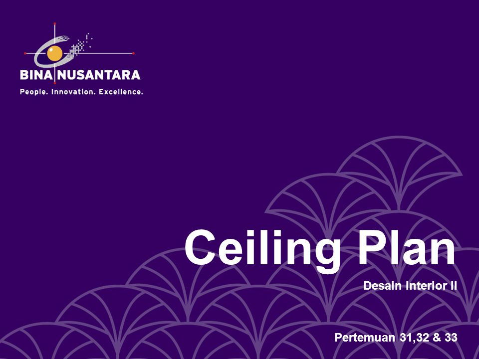 Ceiling Plan Desain Interior II Pertemuan 31,32 & 33
