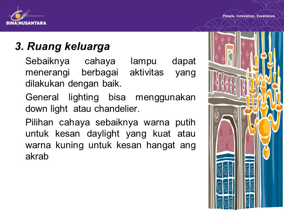 3. Ruang keluarga Sebaiknya cahaya lampu dapat menerangi berbagai aktivitas yang dilakukan dengan baik.