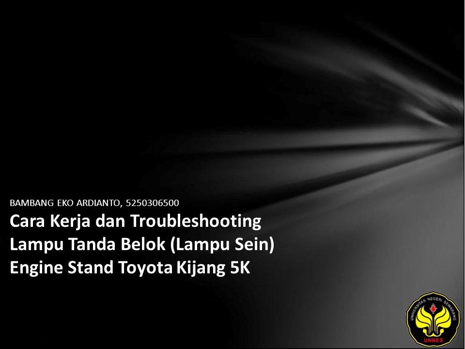 BAMBANG EKO ARDIANTO, 5250306500 Cara Kerja dan Troubleshooting Lampu Tanda Belok (Lampu Sein) Engine Stand Toyota Kijang 5K