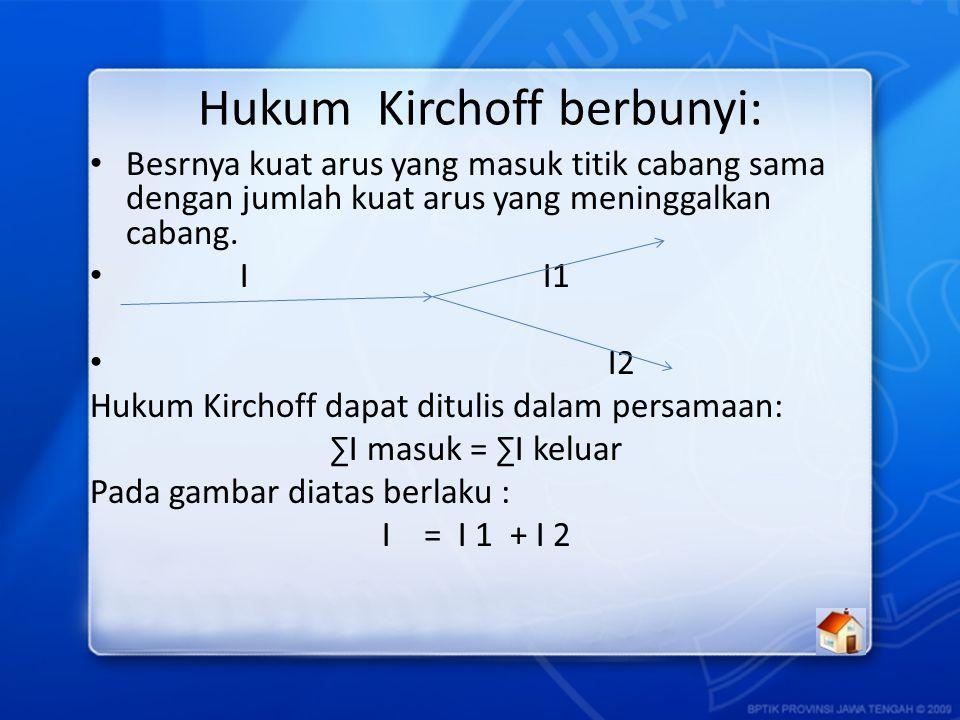 Hukum Kirchoff berbunyi:
