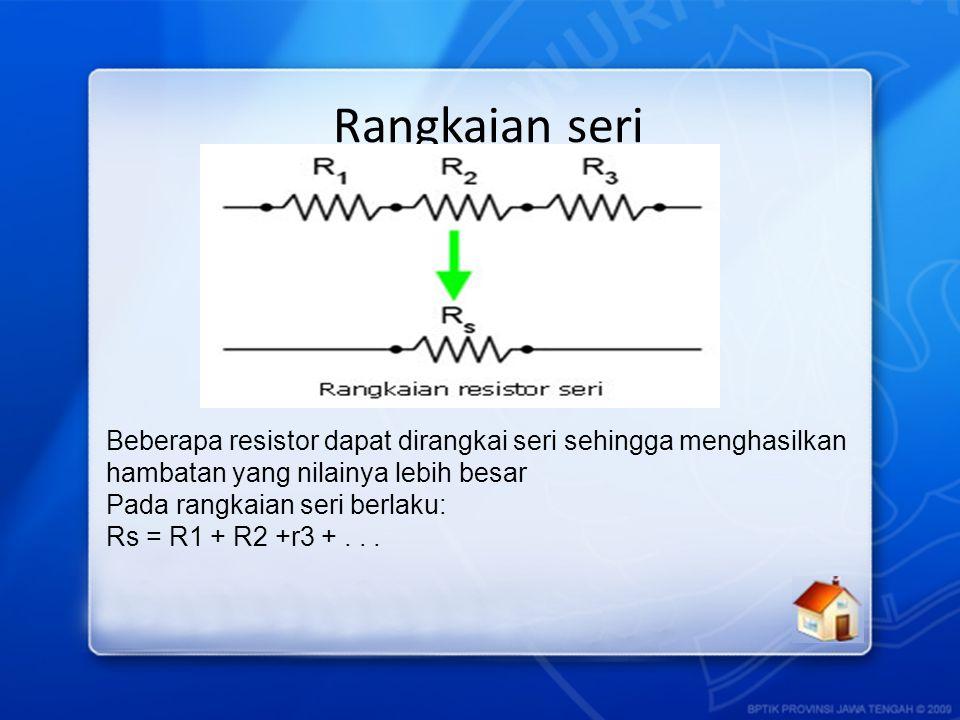 Beberapa resistor dapat dirangkai seri sehingga menghasilkan hambatan yang nilainya lebih besar
