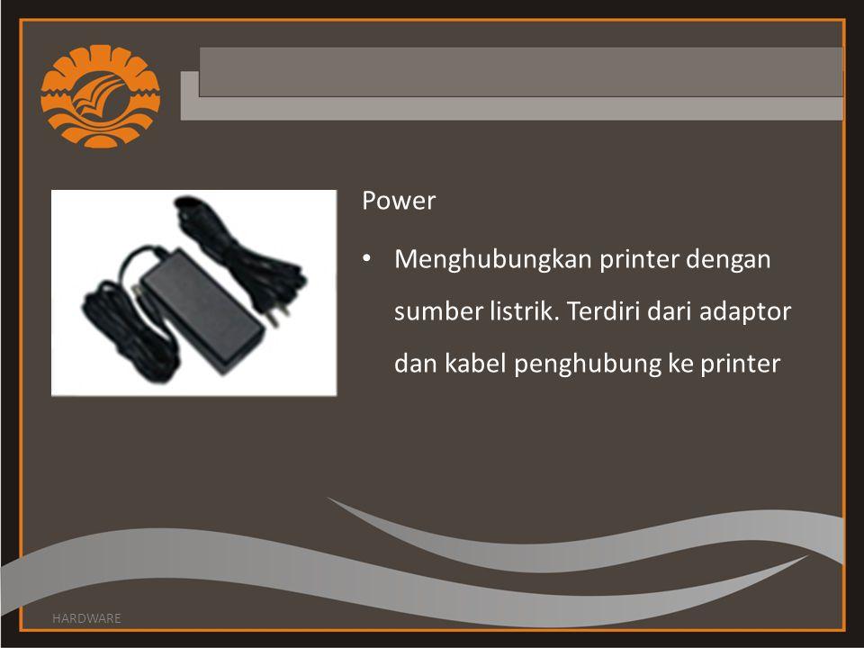 Power Menghubungkan printer dengan sumber listrik. Terdiri dari adaptor dan kabel penghubung ke printer.