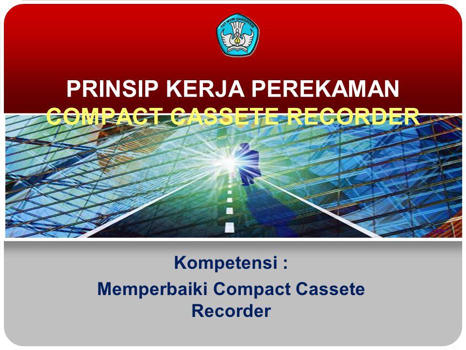 PRINSIP KERJA PEREKAMAN COMPACT CASSETE RECORDER
