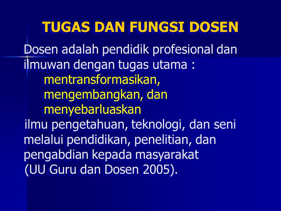 TUGAS DAN FUNGSI DOSEN Dosen adalah pendidik profesional dan ilmuwan dengan tugas utama : mentransformasikan,