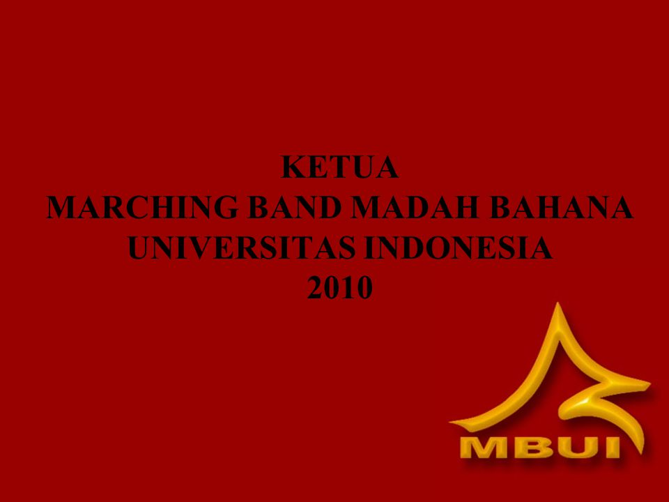 KETUA MARCHING BAND MADAH BAHANA UNIVERSITAS INDONESIA 2010