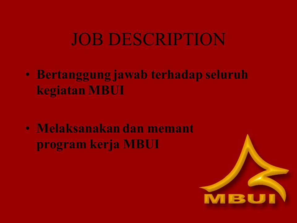 JOB DESCRIPTION Bertanggung jawab terhadap seluruh kegiatan MBUI