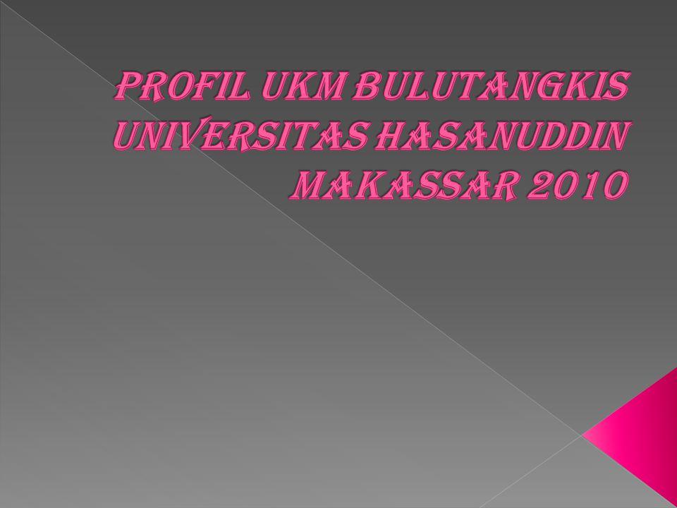 PROFIL UKM BULUTANGKIS UNIVERSITAS HASANUDDIN MAKASSAR 2010