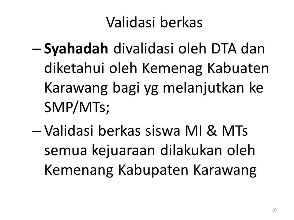 Validasi berkas Syahadah divalidasi oleh DTA dan diketahui oleh Kemenag Kabuaten Karawang bagi yg melanjutkan ke SMP/MTs;