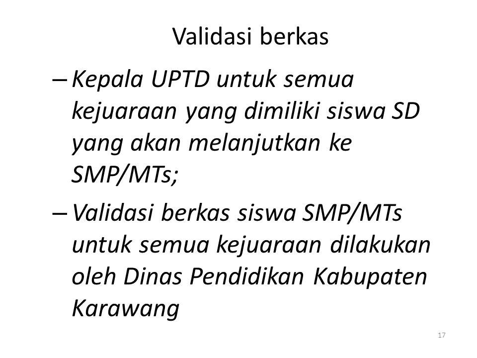 Validasi berkas Kepala UPTD untuk semua kejuaraan yang dimiliki siswa SD yang akan melanjutkan ke SMP/MTs;