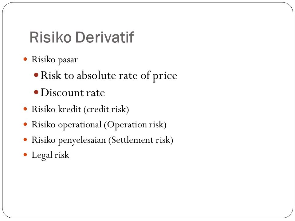 Risiko Derivatif Risk to absolute rate of price Discount rate