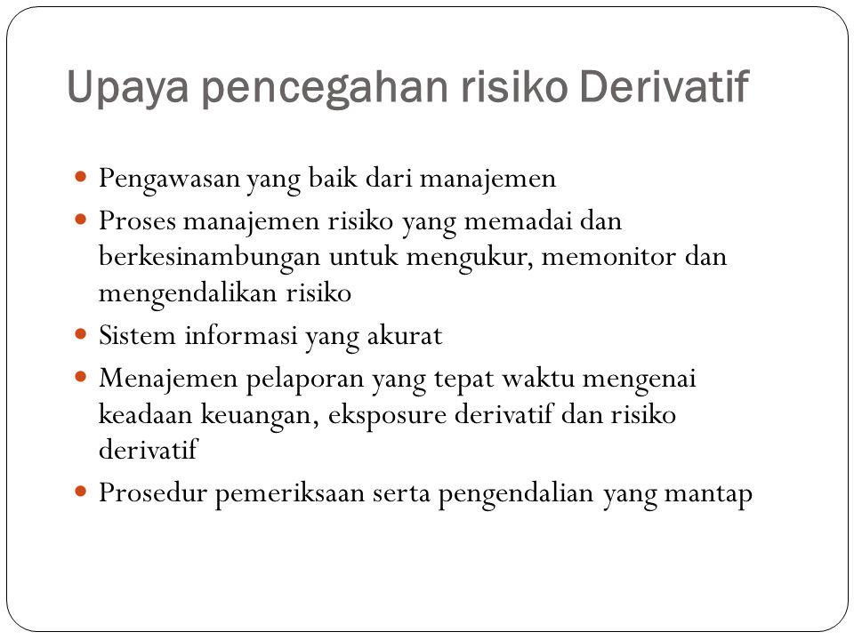 Upaya pencegahan risiko Derivatif