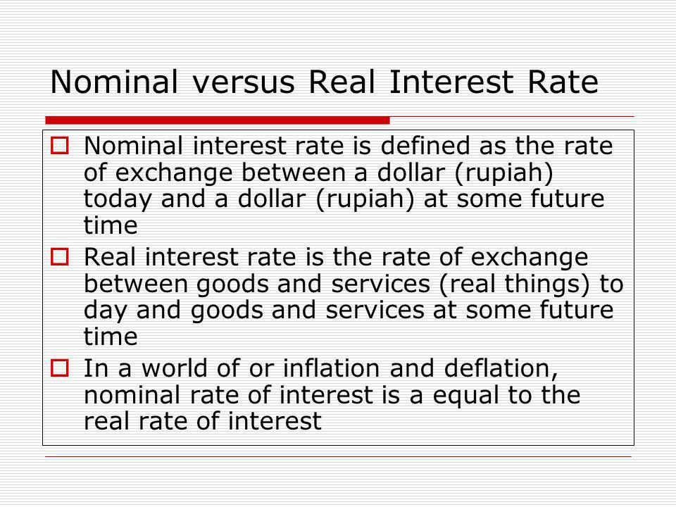 Nominal versus Real Interest Rate