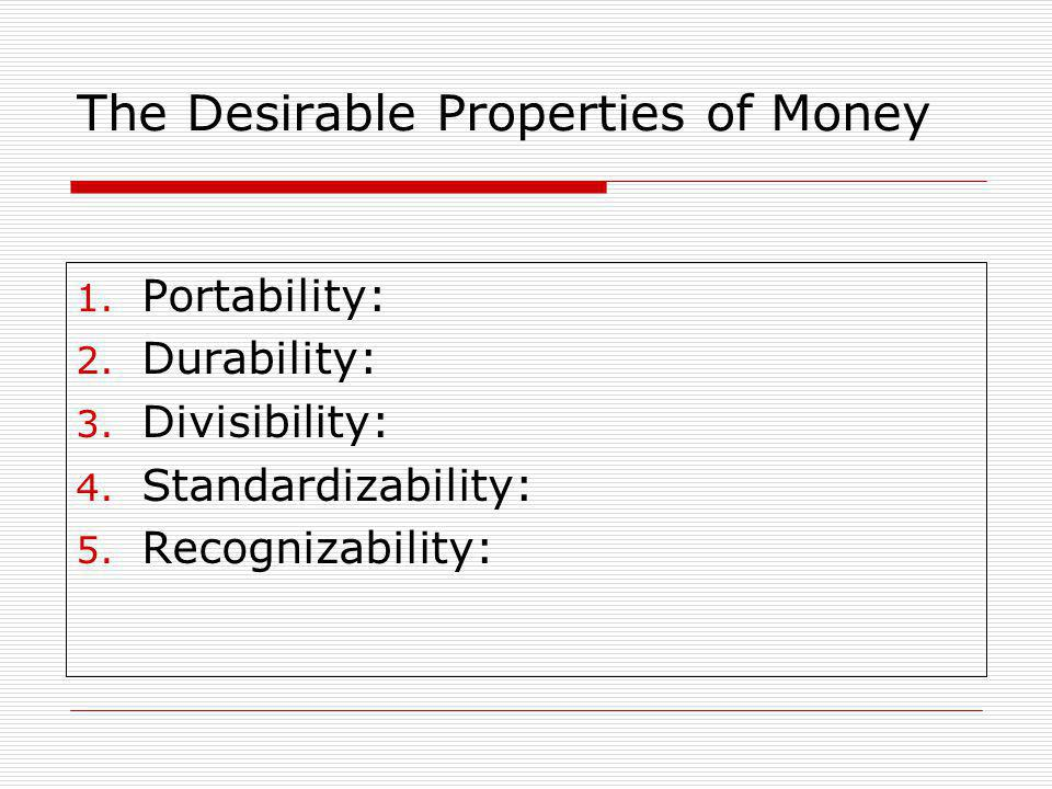 The Desirable Properties of Money