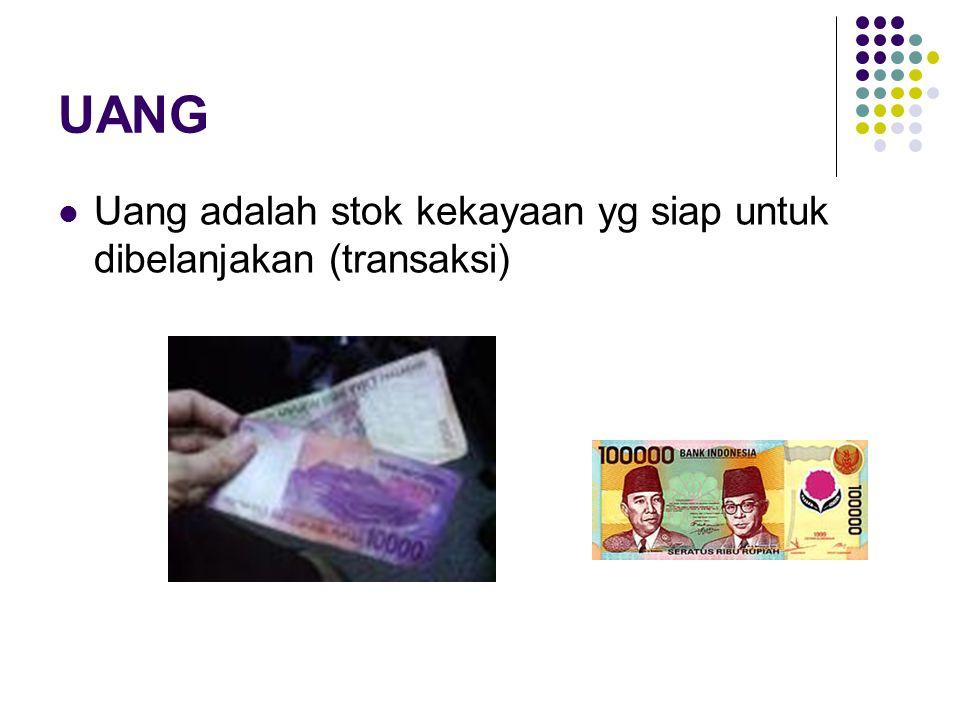 UANG Uang adalah stok kekayaan yg siap untuk dibelanjakan (transaksi)