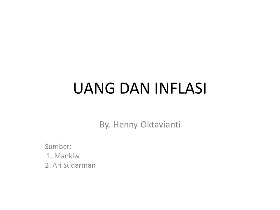 By. Henny Oktavianti Sumber: 1. Mankiw 2. Ari Sudarman