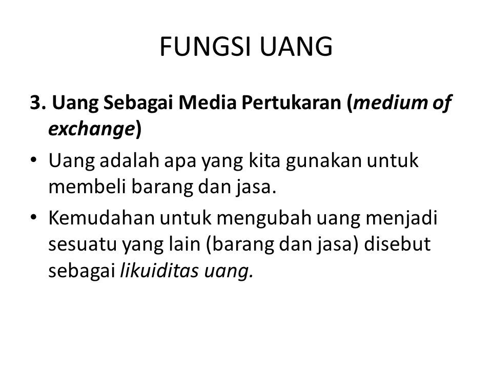FUNGSI UANG 3. Uang Sebagai Media Pertukaran (medium of exchange)