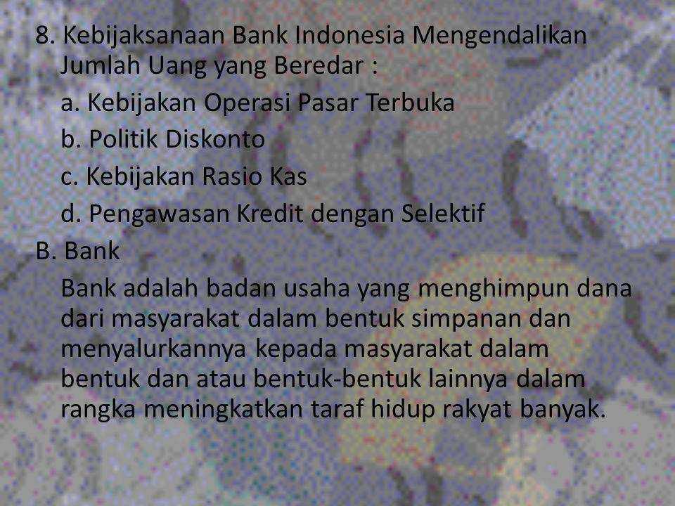 8. Kebijaksanaan Bank Indonesia Mengendalikan Jumlah Uang yang Beredar : a.