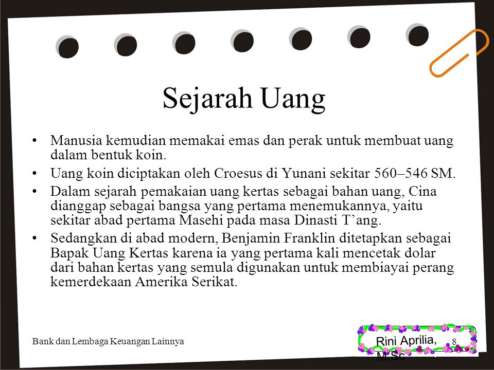 Rini Aprilia, M.Sc Sejarah Uang. Manusia kemudian memakai emas dan perak untuk membuat uang dalam bentuk koin.