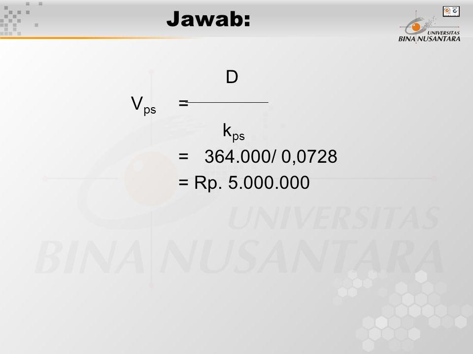 Jawab: D Vps = kps = 364.000/ 0,0728 = Rp. 5.000.000