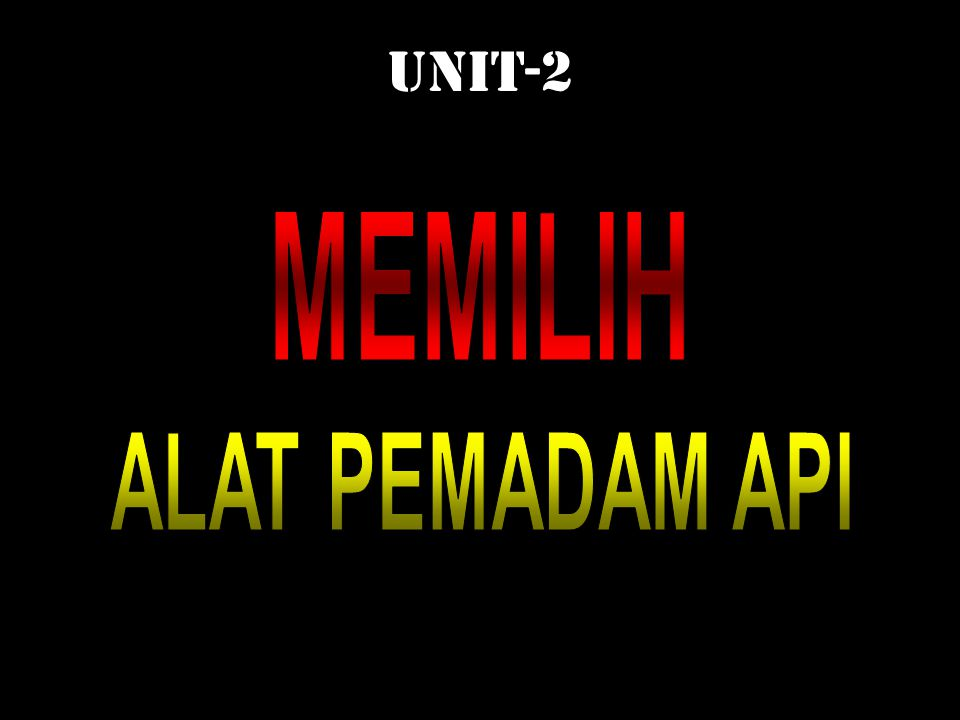 UNIT-2 MEMILIH ALAT PEMADAM API (APA)