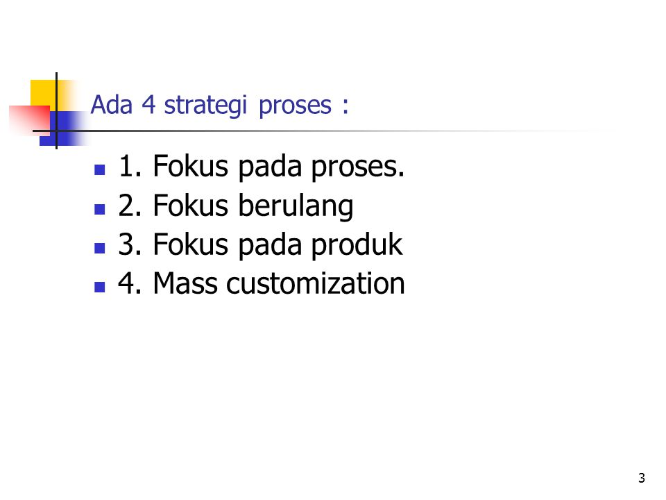 1. Fokus pada proses. 2. Fokus berulang 3. Fokus pada produk