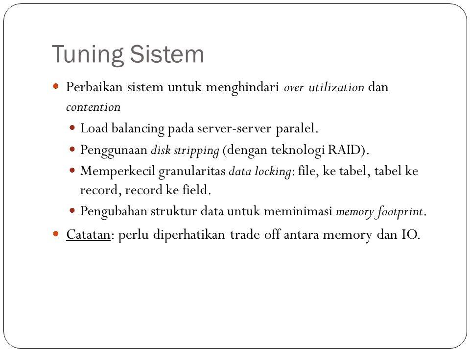 Tuning Sistem Perbaikan sistem untuk menghindari over utilization dan contention. Load balancing pada server-server paralel.