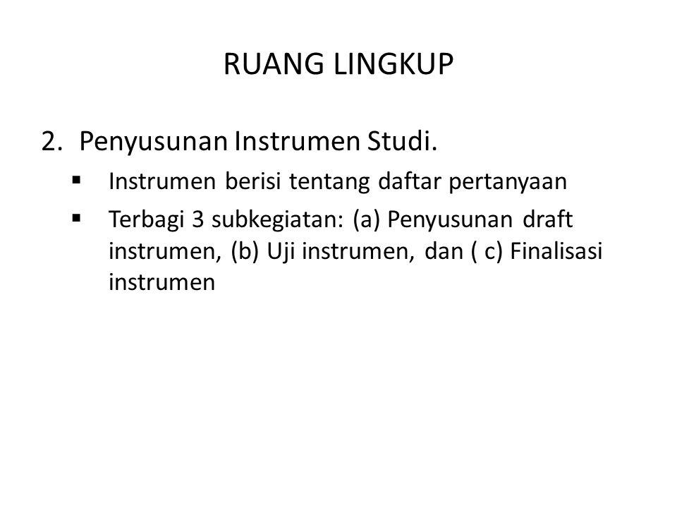 RUANG LINGKUP Penyusunan Instrumen Studi.