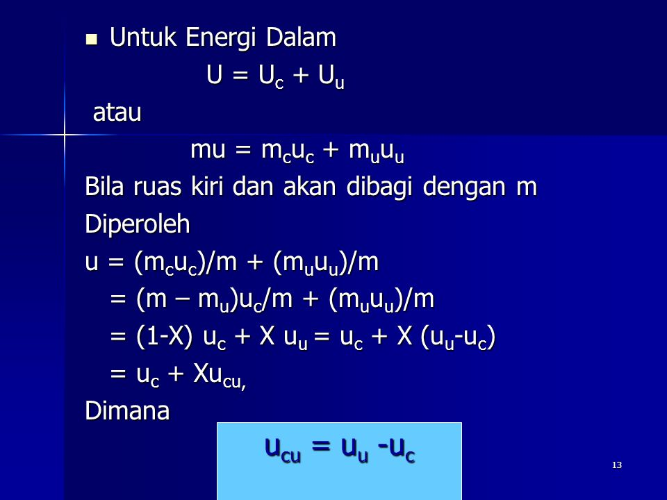 ucu = uu -uc Untuk Energi Dalam U = Uc + Uu atau mu = mcuc + muuu