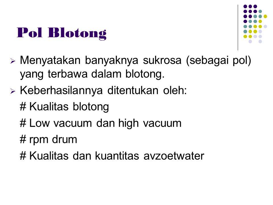 Pol Blotong Menyatakan banyaknya sukrosa (sebagai pol) yang terbawa dalam blotong. Keberhasilannya ditentukan oleh: